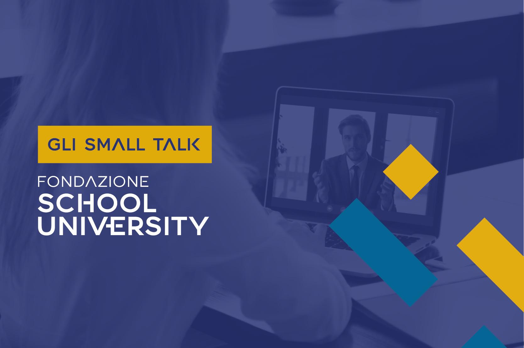 Gli Small Talk di Fondazione School University